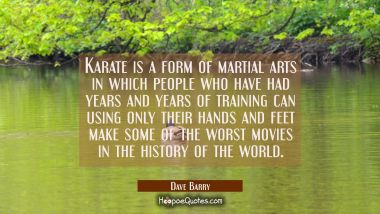 Karate is a form of martial arts in which people who have had years and years of training can using