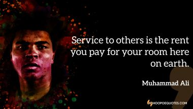Service to others is the rent you pay for your room here on earth. Muhammad Ali Quotes