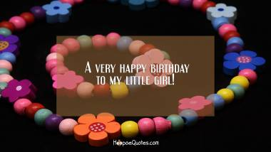 A very happy birthday to my little girl! Quotes