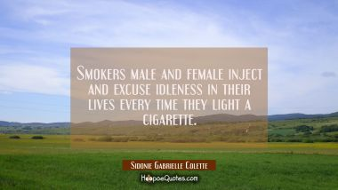 Smokers male and female inject and excuse idleness in their lives every time they light a cigarette