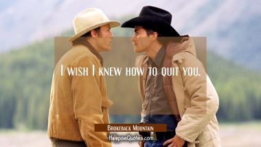 I wish I knew how to quit you. Movie Quotes Quotes