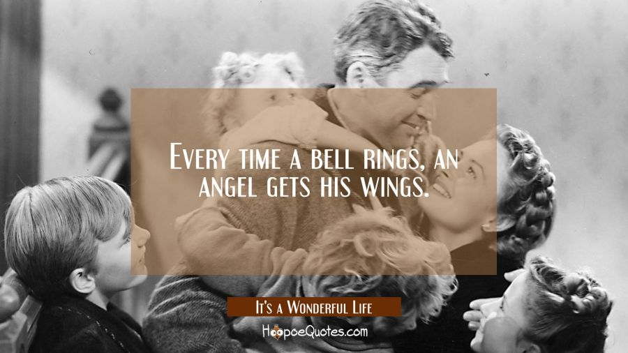Every time a bell rings, an angle gets his wings. Movie Quotes Quotes