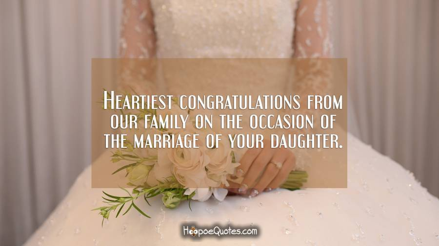 Heartiest congratulations from our family on the occasion of the marriage of your daughter. Wedding Quotes