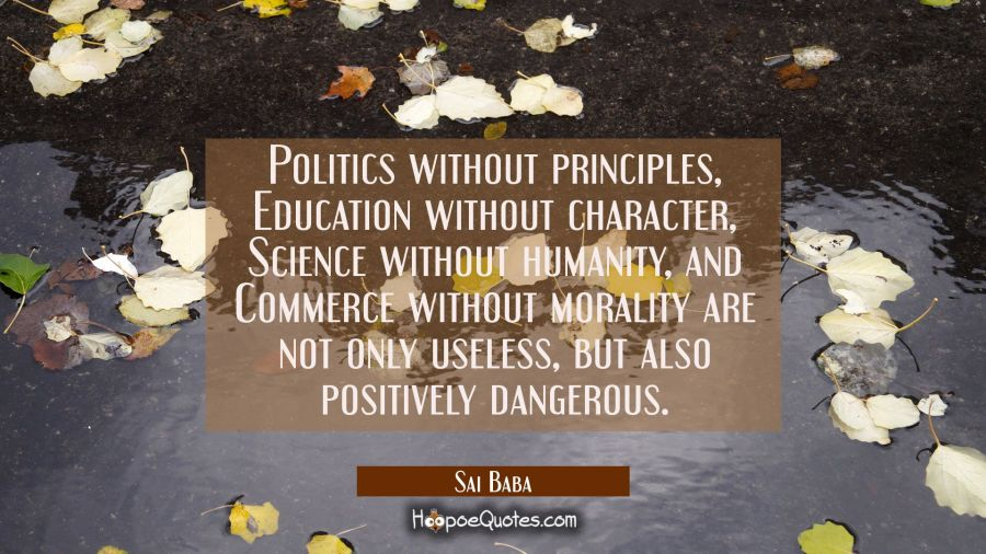Politics without principles Education without character Science without humanity and Commerce witho Sai Baba Quotes