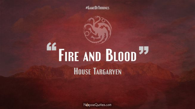 Fire and Blood Game of Thrones Quotes