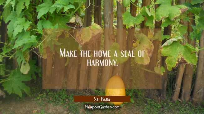 Make the home a seal of harmony.