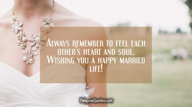 Always remember to feel each other's heart and soul. Wishing you a happy married life!