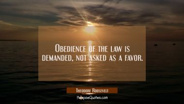 Obedience of the law is demanded, not asked as a favor.