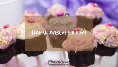 Have an awesome birthday! Quotes