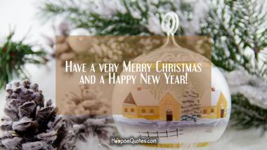 Have a very Merry Christmas and a Happy New Year! Christmas Quotes