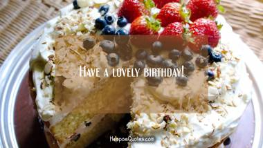 Have a lovely birthday! Quotes