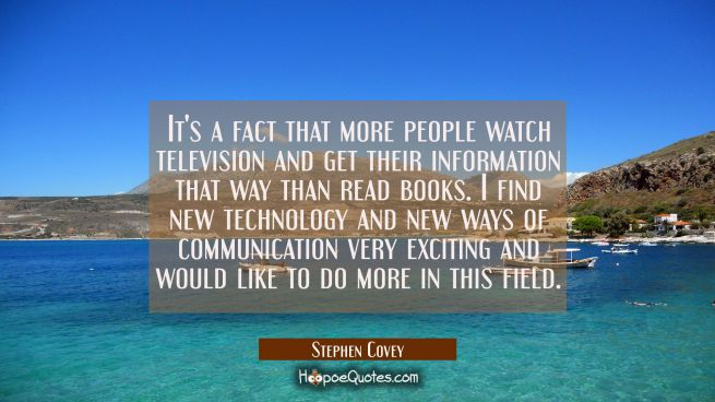 It's a fact that more people watch television and get their information that way than read books. I