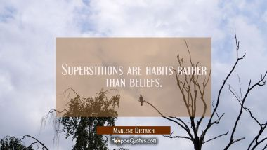 Superstitions are habits rather than beliefs. Marlene Dietrich Quotes