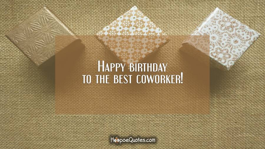 Happy birthday to the best coworker! Birthday Quotes