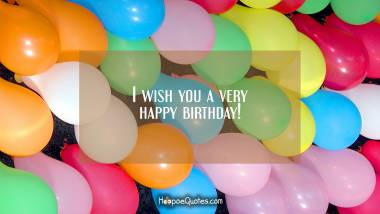 I wish you a very happy birthday! Quotes