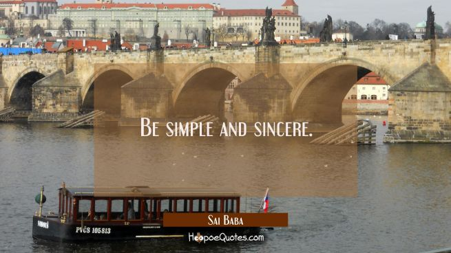 Be simple and sincere.