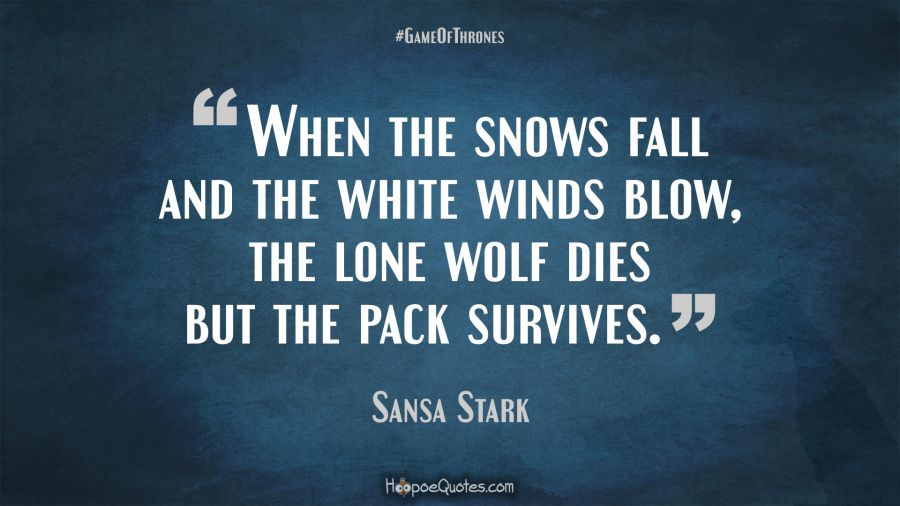 When the snows fall and the white winds blow, the lone wolf ...