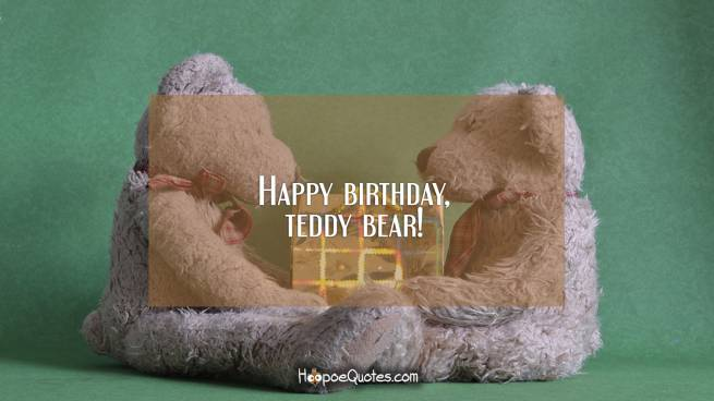 Happy birthday, teddy bear!