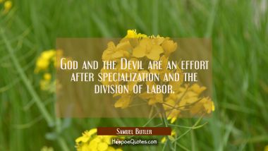 God and the Devil are an effort after specialization and the division of labor.