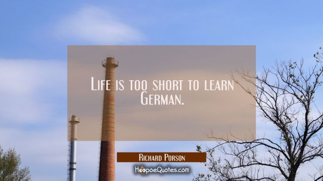 Life is too short to learn German.