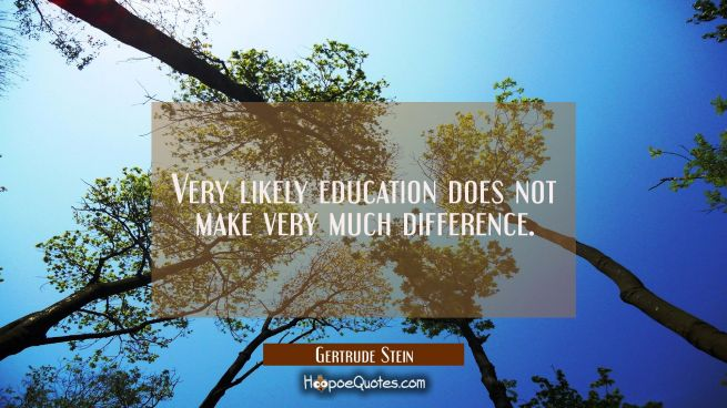 Very likely education does not make very much difference.