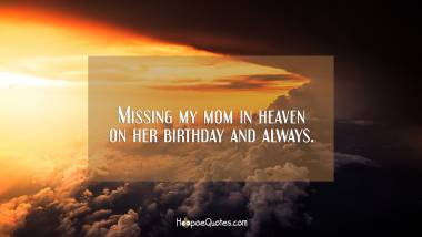 Missing my mom in heaven on her birthday and always. Quotes