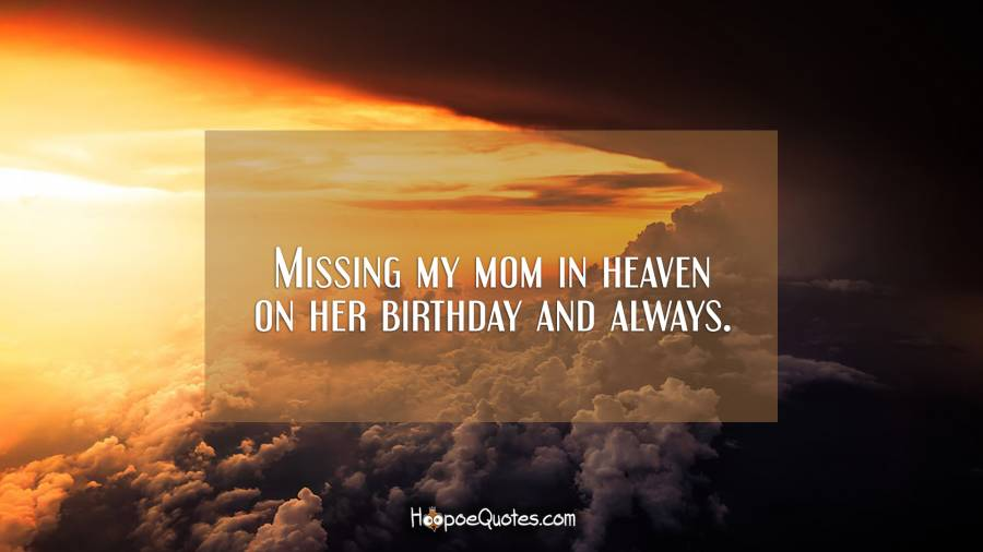 Missing my mom in heaven on her birthday and always. Birthday Quotes