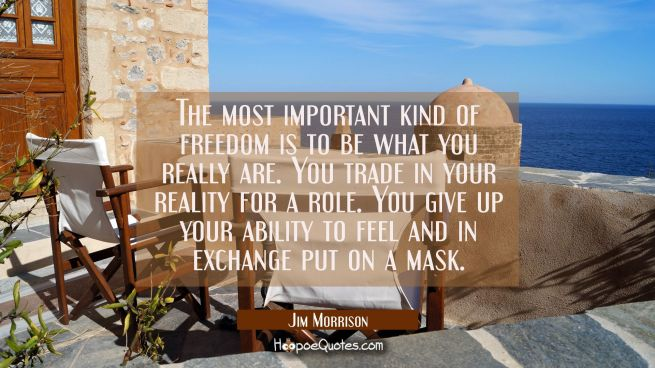 The most important kind of freedom is to be what you really are. You trade in your reality for a ro