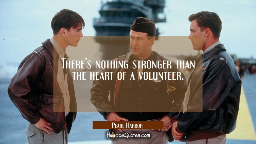 There's nothing stronger than the heart of a volunteer. Movie Quotes Quotes