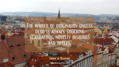 The writer of originality unless dead is always shocking scandalous, novelty disturbs and repels.
