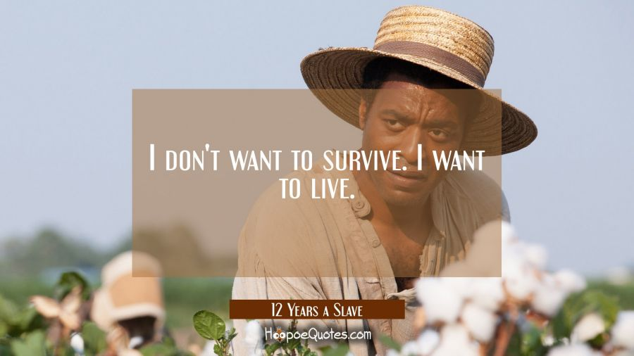 I don't want to survive. I want to live. Movie Quotes Quotes