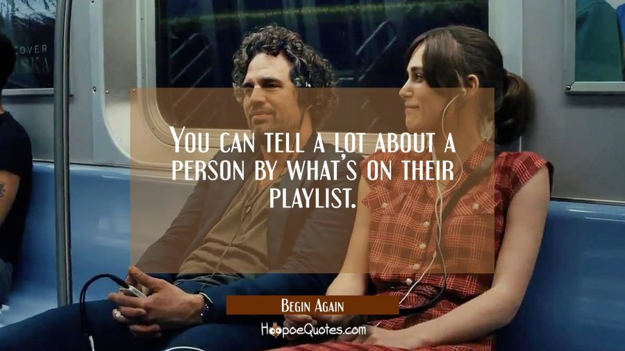 You can tell a lot about a person by what's on their playlist. Movie Quotes Quotes