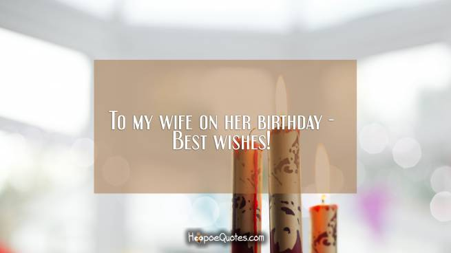 To my wife on her birthday - Best wishes!