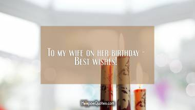To my wife on her birthday - Best wishes! Birthday Quotes