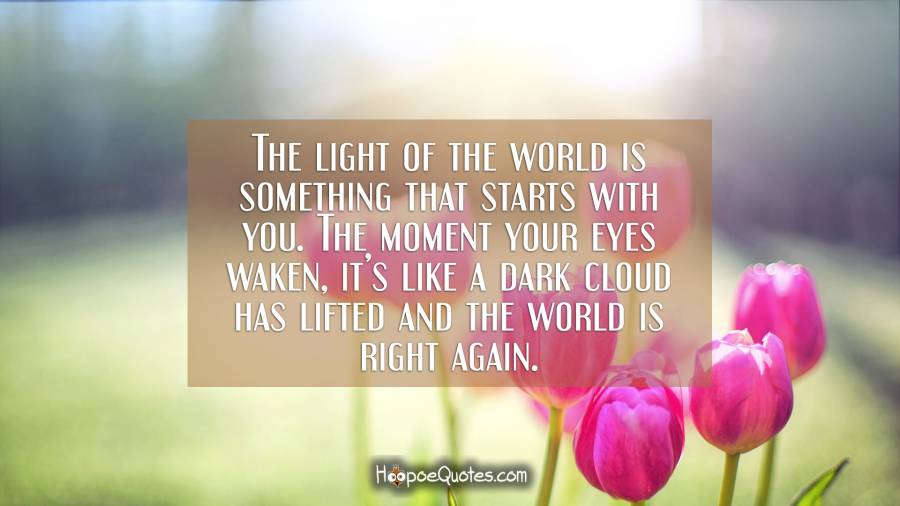 The Light Of The World Is Something That Starts With You The Moment