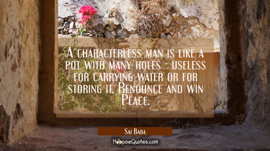 A characterless man is like a pot with many holes useless for carrying water or for storing it. Ren Sai Baba Quotes