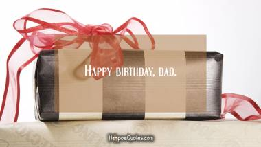 Happy birthday, dad. Quotes