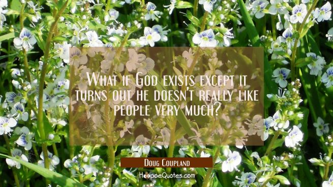 What if God exists except it turns out he doesn't really like people very much?