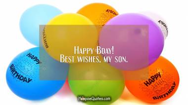 Happy Bday! Best wishes, my son. Birthday Quotes