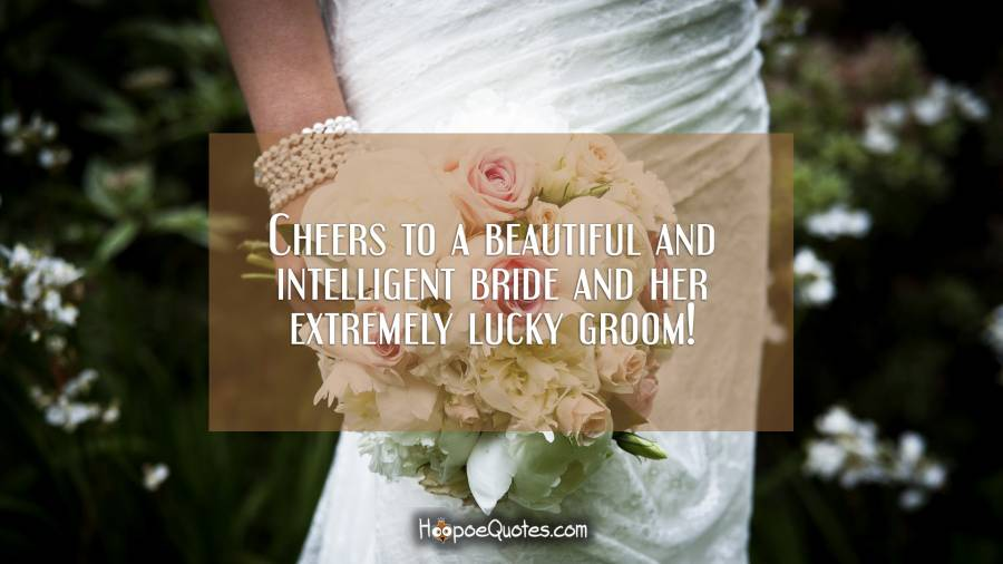 Cheers To A Beautiful And Intelligent Bride And Her Extremely Lucky