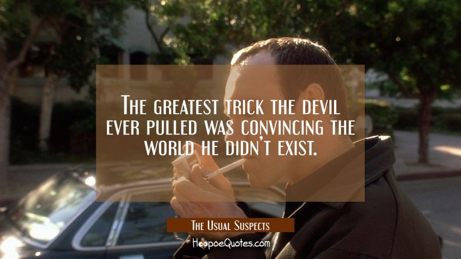 The greatest trick the devil ever pulled was convincing the world he didn't exist. Movie Quotes Quotes