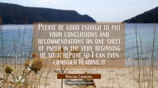 Please be good enough to put your conclusions and recommendations on one sheet of paper in the very