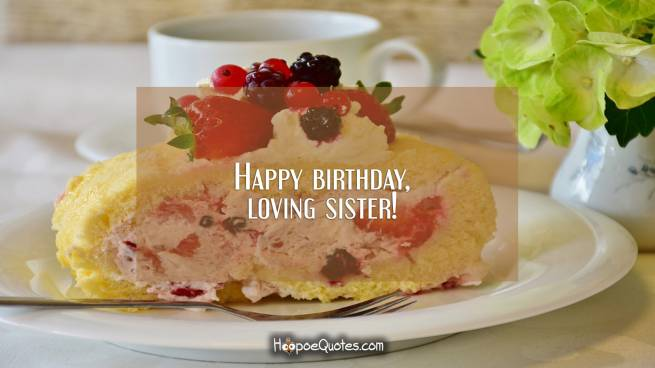 Happy birthday, loving sister!