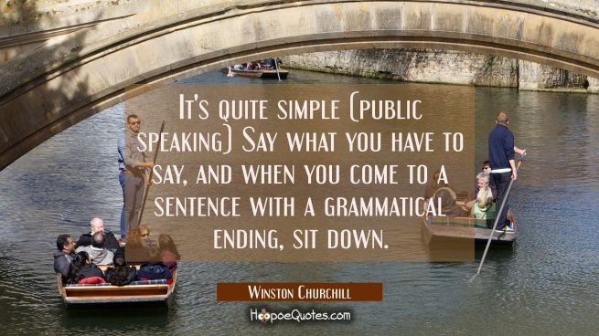 It's quite simple (public speaking) Say what you have to say and when you come to a sentence with a