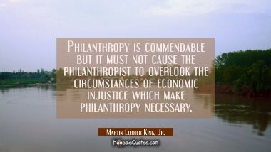 Philanthropy is commendable but it must not cause the philanthropist to overlook the circumstances