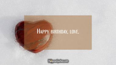 Happy birthday, love. Quotes