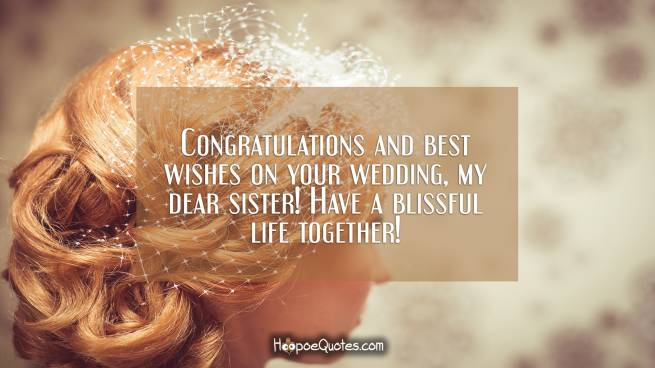 Congratulations and best wishes on your wedding, my dear sister! Have a blissful life together!