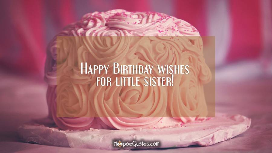 Fine Happy Birthday Wishes For Little Sister Hoopoequotes Funny Birthday Cards Online Inifofree Goldxyz
