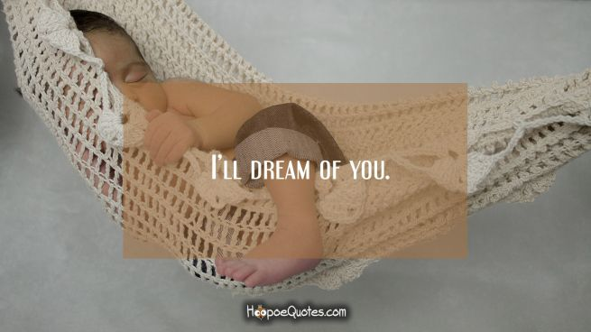 I'll dream of you.