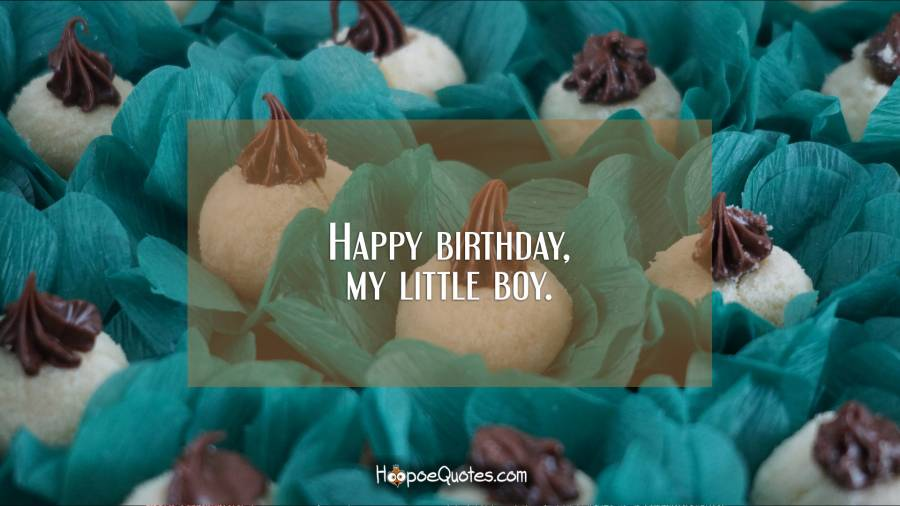 Happy Birthday My Little Boy Quotes